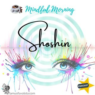 ⭐ Mindful Morning ⭐ Shoshin - Mente di Principiante
