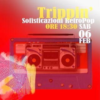Trippin' #20 - Sofisticazioni retroPop - 06/02/2021