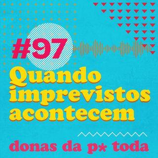 #097 - Quando imprevistos acontecem