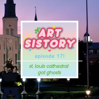 Ep 17: St. Louis Cathedral Got Ghosts