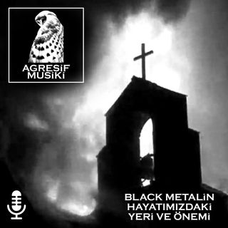 Agresif Musiki - Black Metal'in hayatımızdaki yeri ve önemi