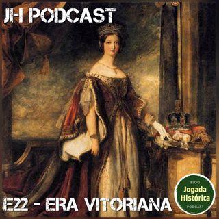E22 - No capítulo de hoje: Era Vitoriana