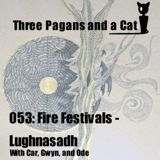 Episode 053: Fire Festivals: Lughnasadh