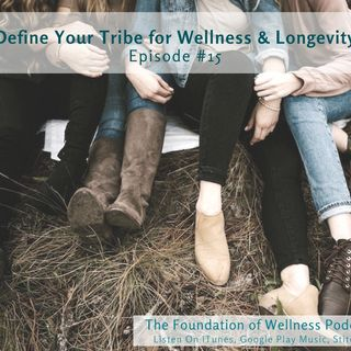 #15: Define Your Tribe to Increase Wellness & Longevity, Find Support Systems