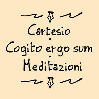 Cartesio - Cogito ergo Sum: Meditazioni (testo e commento)