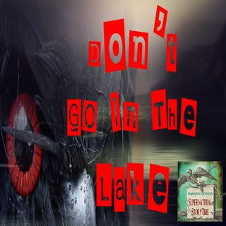 Don't Go In the Lake and Other Tales of Terror | Podcast E57