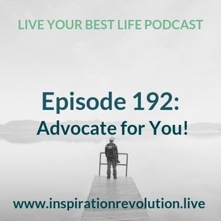 Ep 192 - Advocate for You