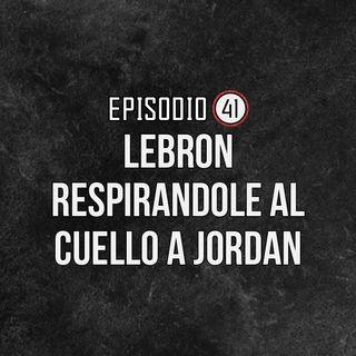 Ep 41- Lebron respirandole al cuello a Jordan.