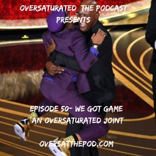 OverSaturated: The Podcast Episode 50 - We Got Game : An Oversaturated Joint