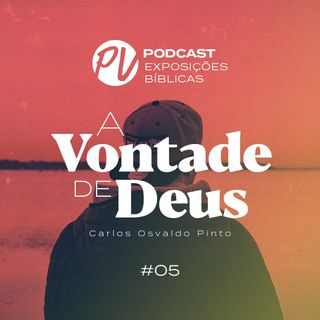 A vontade de Deus - Carlos Osvaldo Pinto - Parte V