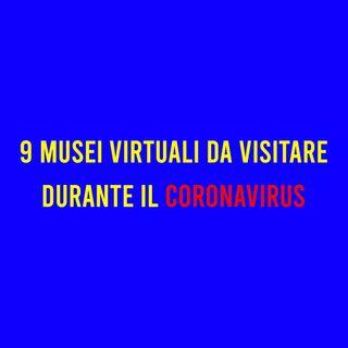 9 MUSEI Virtuali da visitare durante il CORONAVIRUS
