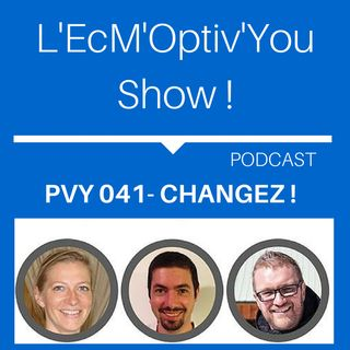PVY EP041 CHANGEZ ! L' EcM'Optiv'You Show
