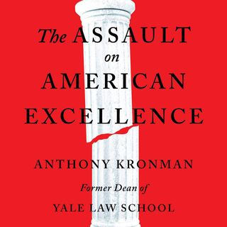 Yale Law School Dean:  The Assault on American Excellence