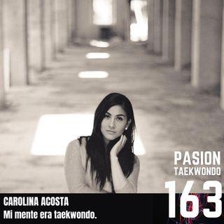 """Carolina Acosta """"Mi mente era taekwondo"""""""