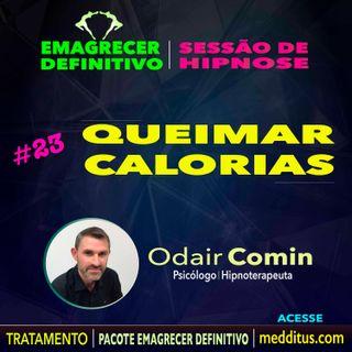 23 | Hipnose para Queimar Calorias | Emagrecer Definitivo | Odair Comin