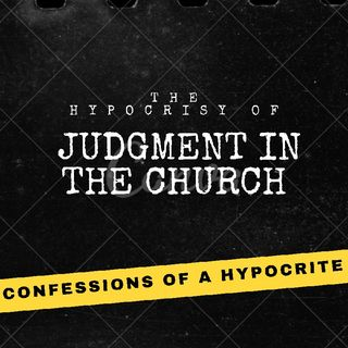 The Hypocrisy of Judgment in The Church Part 2