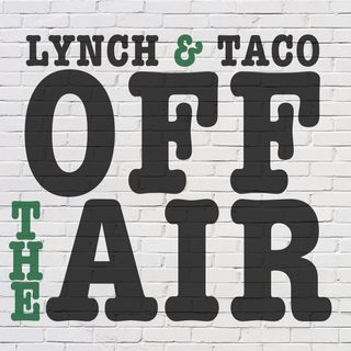 Off the Air with Lynch & Taco:  3 topics on our minds this week...