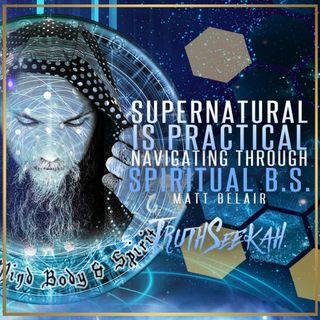 Supernatural Is Practical Navigating Through Spiritual B.S. Matt Belair TruthSeekah Podcast