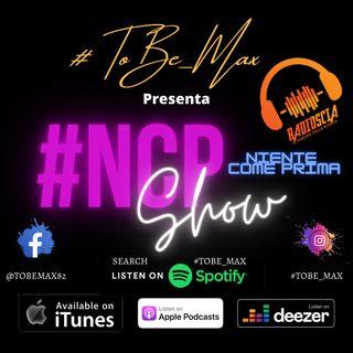 #NCPshow - #ToBe_Max - 25 Agosto - puntata di fine stagione radiofonica
