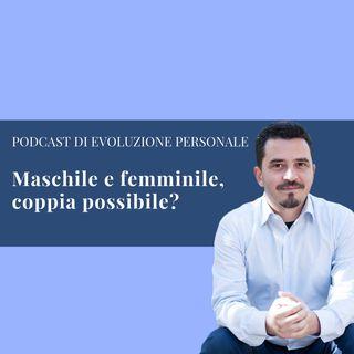 Episodio 47 - Maschile e femminile, coppia possibile?