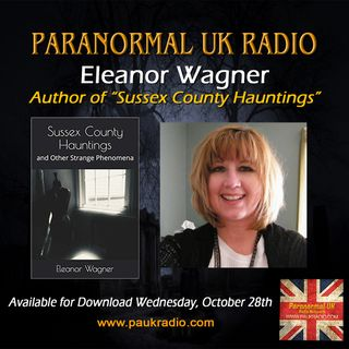 Paranormal UK Radio Show - Eleanor Wagner - Sussex County Hauntings - 10/28/20