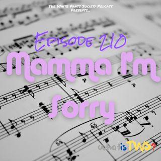 Episode 210 - Momma I'm Sorry!