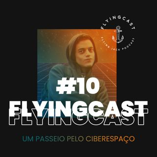 FlyingCast #10 - Um passeio pelo ciberespaço