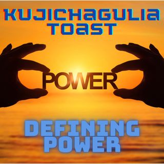 "Kujichagulia Toast - ""Defining Power"""