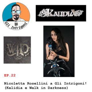 #22 Nicoletta Rosellini a Gli Intrigoni ! (Kalidia e Walk in Darkness)