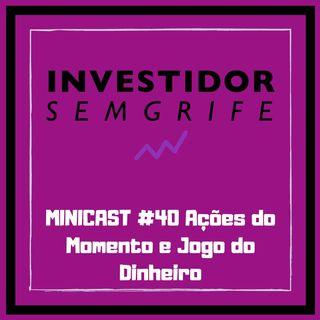 MINICAST #40 Ações do Momento e Jogo do Dinheiro