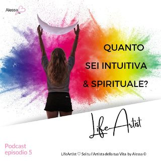 Sei intuitiva e spirituale? LifeArtist by Alessa ♡ Podcast episodio 5