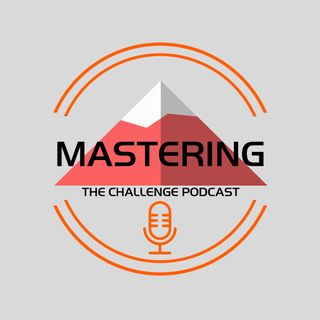 Mastering the Challenge Podcast - Chad Weller