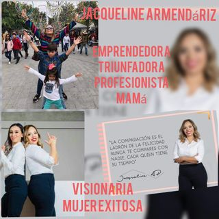 Entrevista Jacqueline Armendáriz. Profesionista, Triunfadora, Emprendedora consolidada.