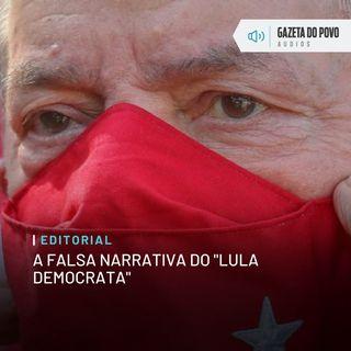 """Editorial: A falsa narrativa do """"Lula democrata"""""""