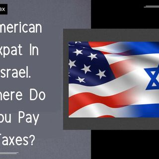 [ HTJ Podcast ] American Expat in Israel  Where do you pay taxes_