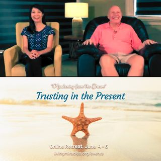 """""""Trusting In the Present"""" Online Retreat - Closing Session with David Hoffmeister and Frances Xu"""