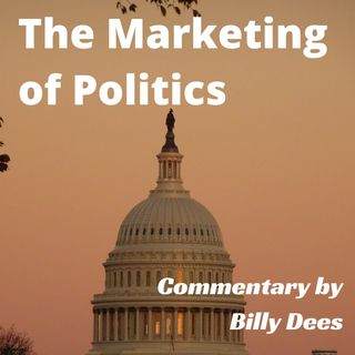 Marketing of Politics 101 Commentary by Billy Dees