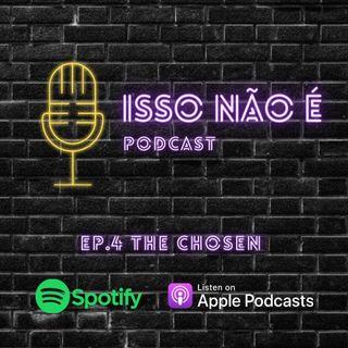 EP.4 THE CHOSEN - ISSO NÃO É PODCAST