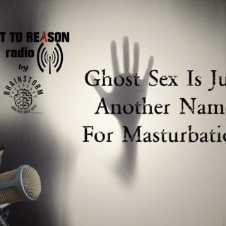Ghost Sex Is Just Another Name For Masturbation