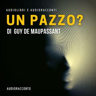 Un Pazzo? di Guy de Maupassant- Audiolibri e Audioracconti