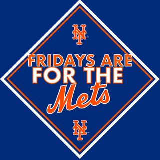 Friday's Are For The Mets- E. 11