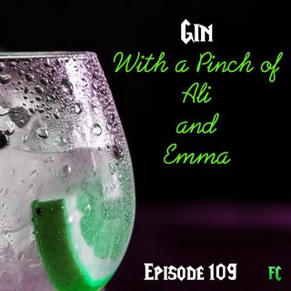 FC 109: Gin With a Pinch of Ali and Emma