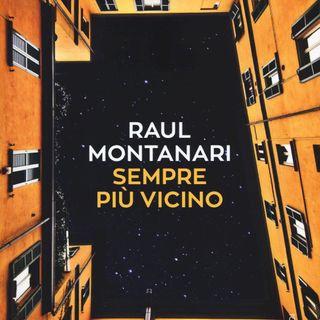 "Raul Montanari ""Sempre più vicino"""