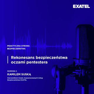 Rekonesans bezpieczeństwa oczami pentestera - rozmowa z Kamilem Suską, ekspertem EXATEL