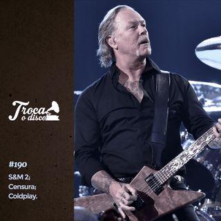 Troca o Disco #190: Metallica com orquestra de novo, coldplay no metrô de SP e Digão Vs. Joelma