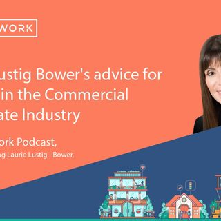 Laurie Lustig Bower's advice for starting in the Commercial Real Estate Industry.