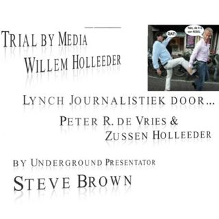 Lynch Journalistiek Zussen Holleeder&Peter R.de Vries&John vd Heuvel ten koste v W. Holleeder.