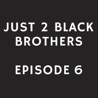 Just 2 Black Brothers - Episode 6