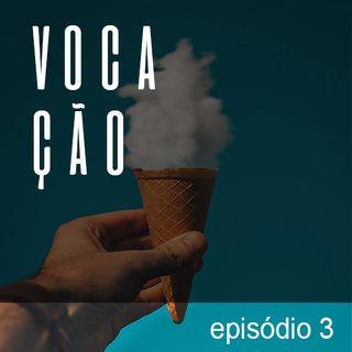 #EP. 3 - Vocação