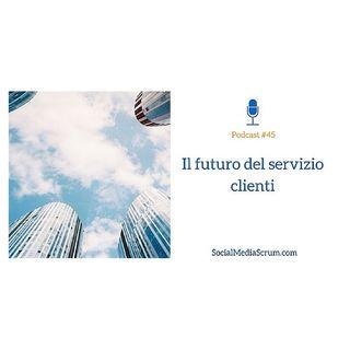 #45 Il futuro del servizio clienti
